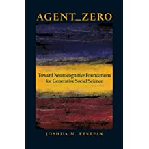 Agent_Zero: Toward Neurocognitive Foundations for Generative Social Science (Princeton Studies in Complexity Book 25) (English Edition)