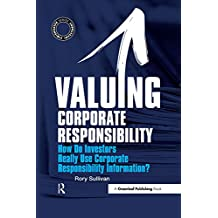 Valuing Corporate Responsibility: How Do Investors Really Use Corporate Responsibility Information? (The Responsible Investment Series) (English Edition)