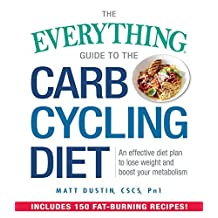 The Everything Guide to the Carb Cycling Diet: An Effective Diet Plan to Lose Weight and Boost Your Metabolism (Everything®) (English Edition)