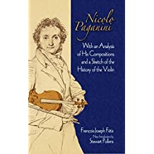 Nicolo Paganini: With an Analysis of His Compositions and a Sketch of the History of the Violin (Dover Books on Music) (English Edition)