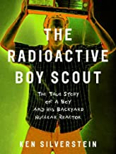 The Radioactive Boy Scout: The True Story of a Boy and His Backyard Nuclear Reactor (English Edition)