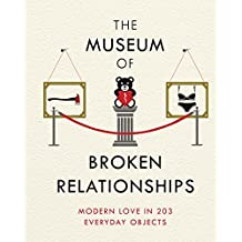 The Museum of Broken Relationships: Modern Love in 203 Everyday Objects (English Edition)
