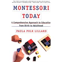 Montessori Today: A Comprehensive Approach to Education from Birth to Adulthood (English Edition)