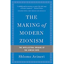 The Making of Modern Zionism: The Intellectual Origins of the Jewish State (English Edition)