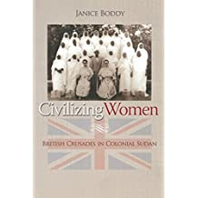 Civilizing Women: British Crusades in Colonial Sudan (English Edition)