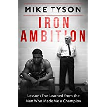 Iron Ambition: Lessons I've Learned from the Man Who Made Me a Champion (English Edition)