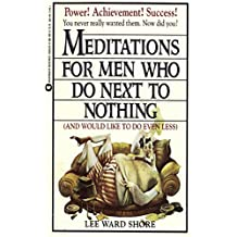 Meditations for Men Who Do Next to Nothing (and Would Like to Do Even Less) (English Edition)