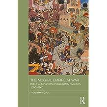 The Mughal Empire at War: Babur, Akbar and the Indian Military Revolution, 1500-1605 (Asian States and Empires) (English Edition)