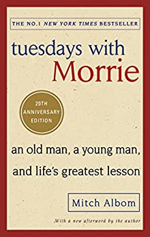 """Tuesdays With Morrie: An old man, a young man, and life's greatest lesson (English Edition)"",作者:[Albom, Mitch]"
