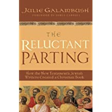 The Reluctant Parting: How the New Testament's Jewish Writers Created a Christian Book (English Edition)