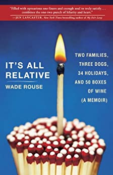 """""""It's All Relative: Two Families, Three Dogs, 34 Holidays, and 50 Boxes of Wine (A Memoir) (English Edition)"""",作者:[Rouse, Wade]"""