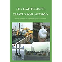 The Lightweight Treated Soil Method: New Geomaterials for Soft Ground Engineering in Coastal Areas (English Edition)