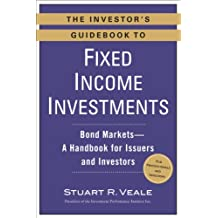 The Investor's Guidebook to Fixed Income Investments: Bond Markets--A Handbook for Issuers and Investors (English Edition)