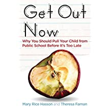 Get Out Now: Why You Should Pull Your Child from Public School Before It's Too Late (English Edition)