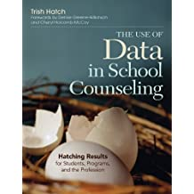 The Use of Data in School Counseling: Hatching Results for Students, Programs, and the Profession (English Edition)