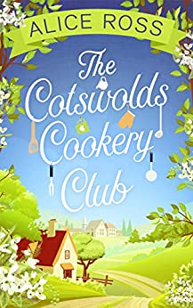 """""""The Cotswolds Cookery Club: A deliciously uplifting feel-good read (English Edition)"""",作者:[Ross, Alice]"""
