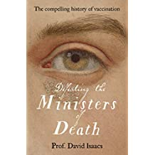 Defeating the Ministers of Death: The compelling story of vaccination, one of medicine's greatest triumphs (English Edition)