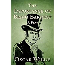The Importance of Being Earnest: A Play (English Edition)