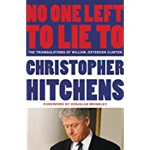 No One Left to Lie To: The Triangulations of William Jefferson Clinton (English Edition)