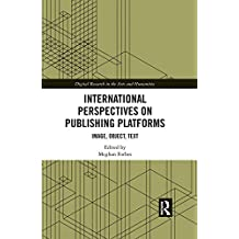 International Perspectives on Publishing Platforms: Image, Object, Text (Digital Research in the Arts and Humanities) (English Edition)
