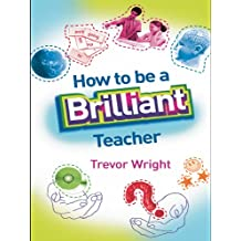 How to Be a Brilliant Teacher (English Edition)