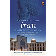 Iran: Empire of the Mind: A History from Zoroaster to the Present Day (English Edition)