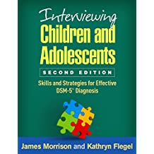 Interviewing Children and Adolescents, Second Edition: Skills and Strategies for Effective DSM-5® Diagnosis (English Edition)