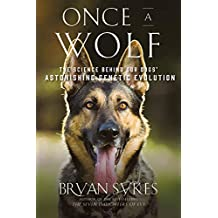 Once a Wolf: The Science Behind Our Dogs' Astonishing Genetic Evolution (English Edition)