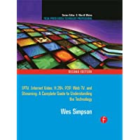 Video Over IP: IPTV, Internet Video, H.264, P2P, Web TV, and Streaming: A Complete Guide to Understanding the Technology (Focal Press Media Technology Professional Series) (English Edition)