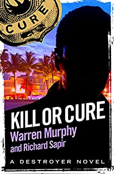 """Kill or Cure: Number 11 in Series (The Destroyer) (English Edition)"",作者:[Murphy, Warren, Sapir, Richard]"