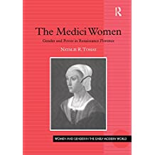 The Medici Women: Gender and Power in Renaissance Florence (Women and Gender in the Early Modern World) (English Edition)