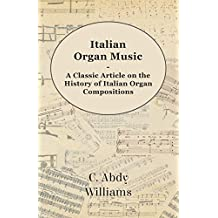 Italian Organ Music - A Classic Article on the History of Italian Organ Compositions (English Edition)