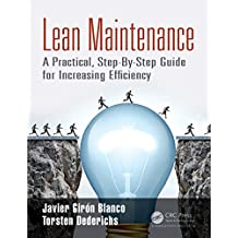 Lean Maintenance: A Practical, Step-By-Step Guide for Increasing Efficiency (English Edition)