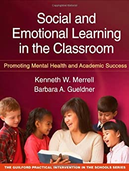 """Social and Emotional Learning in the Classroom: Promoting Mental Health and Academic Success (The Guilford Practical Intervention in the Schools Series) (English Edition)"",作者:[Kenneth W. Merrell, Barbara A. Gueldner]"