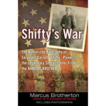"Shifty's War: The Authorized Biography of Sergeant Darrell ""Shifty"" Powers, the Legendary Shar pshooter from the Band of Brothers (English Edition)"