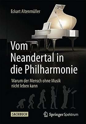 Vom Neandertal in die Philharmonie: Warum der Mensch ohne Musik nicht leben kann.pdf