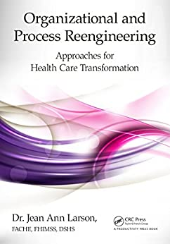 """""""Organizational and Process Reengineering: Approaches for Health Care Transformation (English Edition)"""",作者:[Larson, FACHE, FHIMSS, DSHS, Jean Ann]"""