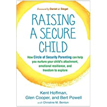 Raising a Secure Child: How Circle of Security Parenting Can Help You Nurture Your Child's Attachment, Emotional Resilience, and Freedom to Explore (English Edition)