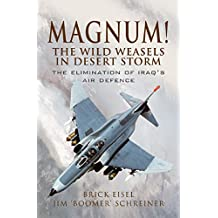Magnum! The Wild Weasels in Desert Storm: The Elimination of Iraq's Air Defence (English Edition)