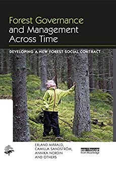 """""""Forest Governance and Management Across Time: Developing a New Forest Social Contract (The Earthscan Forest Library) (English Edition)"""",作者:[Mårald, Erland, Sandstrom, Camilla, Nordin, Annika, Others, and]"""