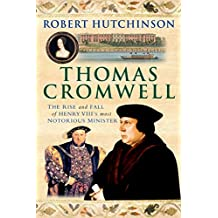 Thomas Cromwell: The Rise and Fall of Henry VIII's Most Notorious Minister (English Edition)