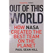 Out of This World: The principles of high performance and perfect decision making learned from leading at NASA (English Edition)