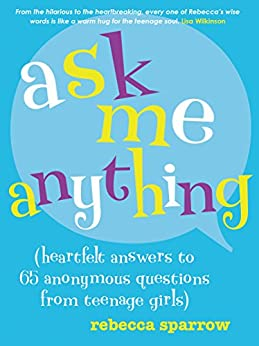 """""""Ask Me Anything: (heartfelt answers to 65 anonymous questions from teenage girls) (English Edition)"""",作者:[Sparrow, Rebecca]"""