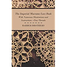 The Imperial Macrame Lace Book - With Numerous Illustrations and Instructions - Flax Threads (English Edition)