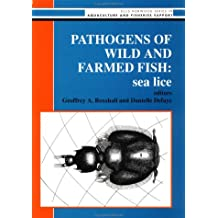 Pathogens of Wild And Farmed Fish: Sea Lice (ELLIS HORWOOD SERIES IN AQUACULTURE AND FISHERIES SUPPORT) (English Edition)