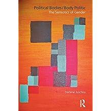 Political Bodies/Body Politic: The Semiotics of Gender (English Edition)