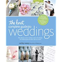 The Knot Complete Guide to Weddings: The Ultimate Source of Ideas, Advice, and Relief for the Bride and Groom and Those Who Love Them (English Edition)