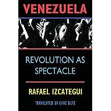 Venezuela: Revolution as Spectacle (English Edition)