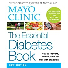 Mayo Clinic The Essential Diabetes Book: How to Prevent, Control, and Live Well with Diabetes (English Edition)