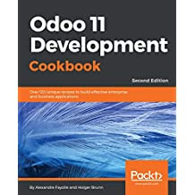 Odoo 11 Development Cookbook - Second Edition: Over 120 unique recipes to build effective enterprise and business applications, 2nd Edition (English Edition)